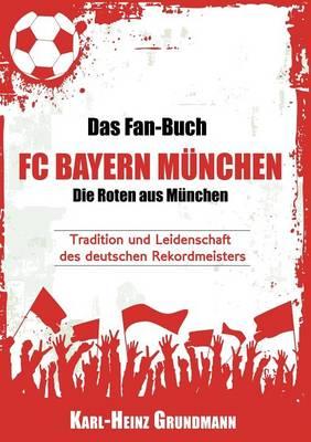 Das Fan-Buch FC Bayern Munchen - Die Roten Aus Munchen (Paperback)