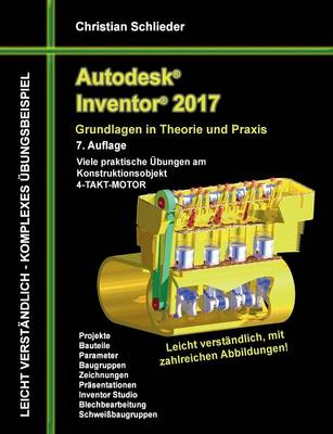 Autodesk Inventor 2017 - Grundlagen in Theorie Und Praxis (Paperback)