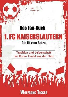 Das Fan-Buch 1. FC Kaiserslautern - Die Elf Vom Betze (Paperback)