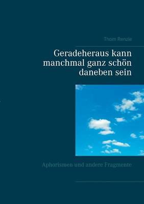 Geradeheraus Kann Manchmal Ganz Schon Daneben Sein (Paperback)