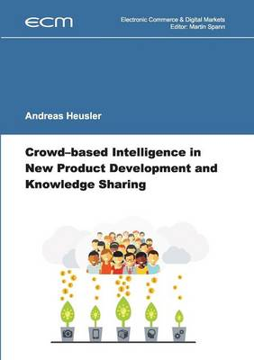 Crowd-Based Intelligence in New Product Development and Knowledge Sharing (Paperback)