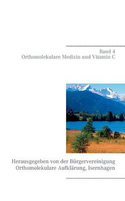Band 4 - Orthomolekulare Medizin Und Vitamin C (Paperback)