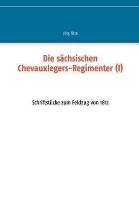 Die sachsischen Chevauxlegers-Regimenter (I) (Paperback)