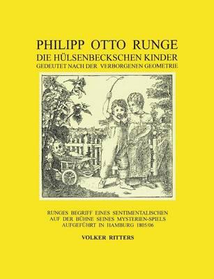 Philipp Otto Runge - Die Hulsenbeckschen Kinder - Gedeutet Nach Der Verborgenen Geometrie (Paperback)