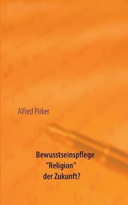 """Bewusstseinspflege """"Religion"""" Der Zukunft? (Paperback)"""