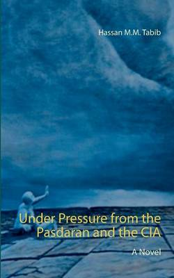 Under Pressure from the Pasdaran and the CIA (Paperback)