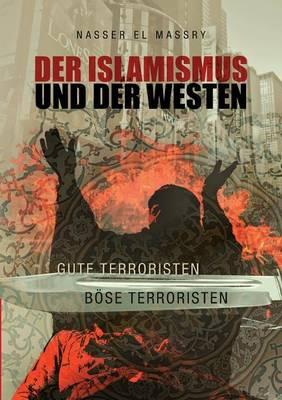 Der Islamismus Und Der Westen Gute Terroristen Bose Terroristen (Paperback)