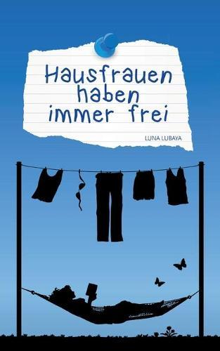 Hausfrauen Haben Immer Frei (Paperback)