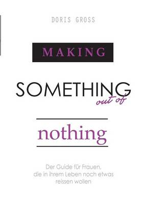 Making Something Out of Nothing (Paperback)