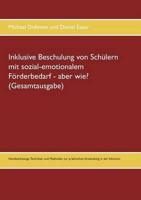 Inklusive Beschulung von Schulern mit sozial-emotionalem Foerderbedarf - aber wie? (Gesamtausgabe) (Paperback)