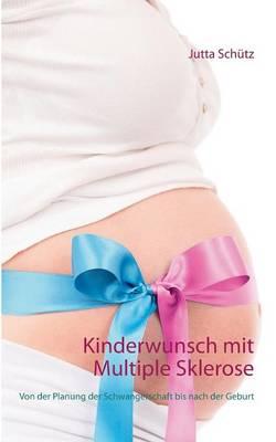 Kinderwunsch mit Multiple Sklerose: Von der Planung der Schwangerschaft bis nach der Geburt (Paperback)