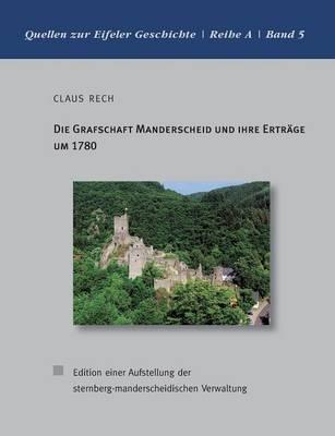 Die Grafschaft Manderscheid Und Ihre Ert Rage Um 1780 (Paperback)