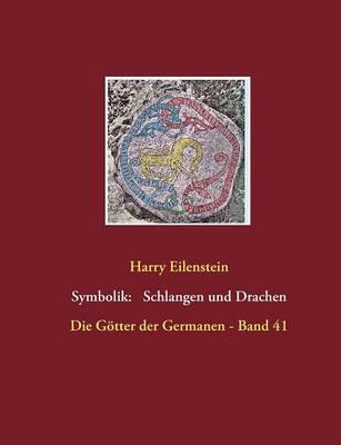 Die Symbolik der Schlangen und Drachen: Die Goetter der Germanen - Band 41 (Paperback)