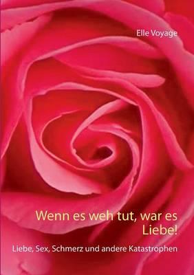 Wenn Es Weh Tut, War Es Liebe! (Paperback)