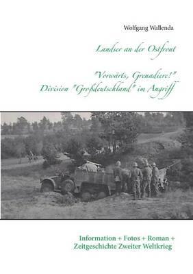 """Landser an Der Ostfront - """"Vorwarts Grenadiere!"""" - Division Grossdeutschland Im Angriff (Paperback)"""