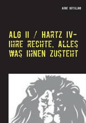 Alg II / Hartz IV - Ihre Rechte, Alles Was Ihnen Zusteht (Paperback)