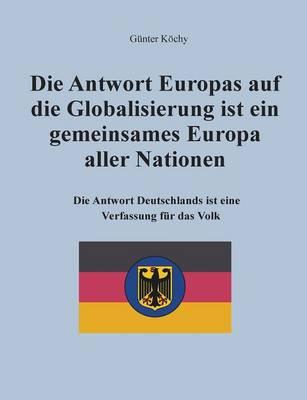Die Antwort Europas Auf Die Globalisierung Ist Ein Gemeinsames Europa Aller Nationen (Paperback)