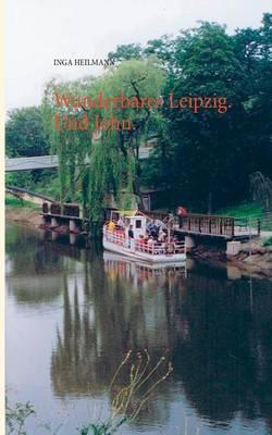 Wunderbares Leipzig. Und John. (Paperback)