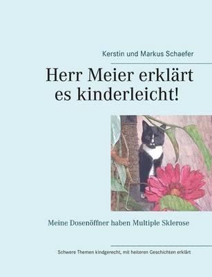 Herr Meier Erklart Es Kinderleicht! Meine Dosenoffner Haben Multiple Sklerose (Paperback)