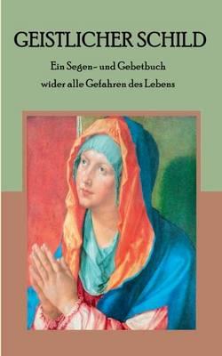 Geistlicher Schild - Ein Segen- und Gebetbuch wider alle Gefahren des Lebens (Paperback)
