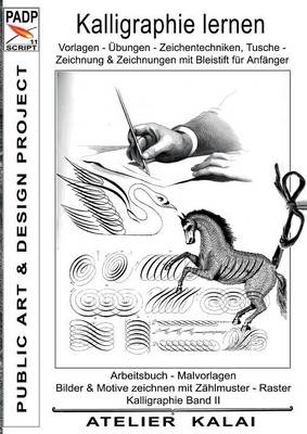 PADP-Script 11: Kalligraphie lernen Vorlagen - UEbungen - Zeichentechniken, Tuschezeichnung & Zeichnungen mit Bleistift fur Anfanger: Arbeitsbuch - Malvorlagen, Bilder & Motive - Raterzeichnung Vorlagen zum Zeichnen mit Raster. Kalligraphie Buch II (PADP (Paperback)