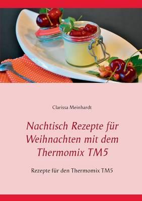 Nachtisch Rezepte Fur Weihnachten Mit Dem Thermomix Tm5 (Paperback)