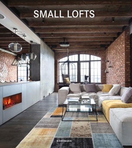 Small Lofts - Contemporary Architecture & Interiors (Hardback)