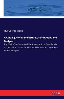 A Catalogue of Manufactures, Decorations and Designs (Paperback)