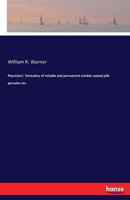 Physicians Formulary of Reliable and Permanent Soluble Coated Pills Parvules Etc. (Paperback)