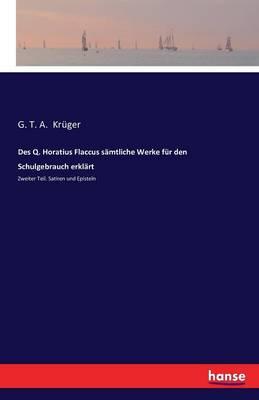 Des Q. Horatius Flaccus S mtliche Werke F r Den Schulgebrauch Erkl rt (Paperback)