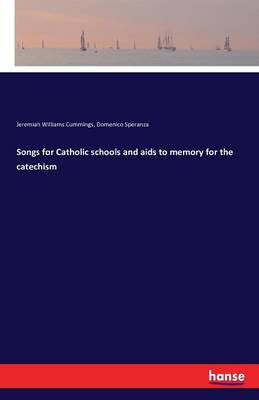 Songs for Catholic Schools and AIDS to Memory for the Catechism (Paperback)