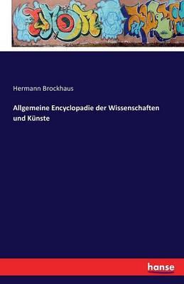 Allgemeine Encyclop die Der Wissenschaften Und Kunste (Paperback)