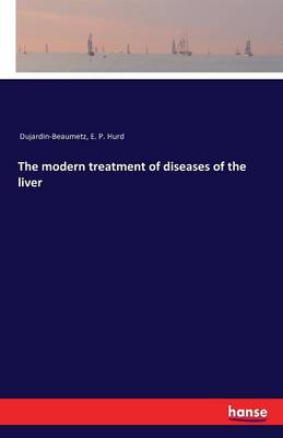 The Modern Treatment of Diseases of the Liver (Paperback)