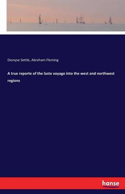 A True Reporte of the Laste Voyage Into the West and Northwest Regions (Paperback)