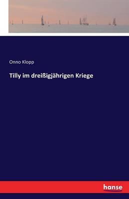Tilly Im Drei igj hrigen Kriege (Paperback)