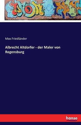 Albrecht Altdorfer - Der Maler Von Regensburg (Paperback)