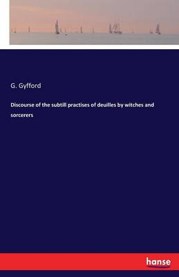 Discourse of the Subtill Practises of Deuilles by Witches and Sorcerers (Paperback)