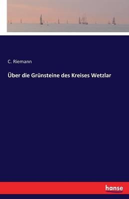 ber Die Gr nsteine Des Kreises Wetzlar (Paperback)