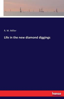 Life in the New Diamond Diggings (Paperback)