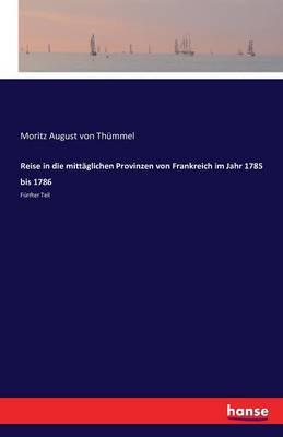 Reise in Die Mittaglichen Provinzen Von Frankreich Im Jahr 1785 Bis 1786. (Paperback)