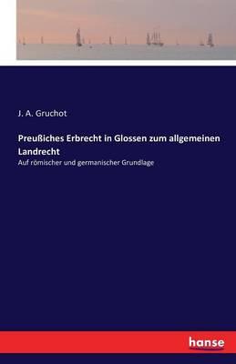 Preussiches Erbrecht in Glossen Zum Allgemeinen Landrecht (Paperback)