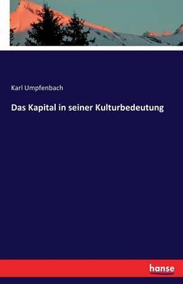 Das Kapital in Seiner Kulturbedeutung (Paperback)