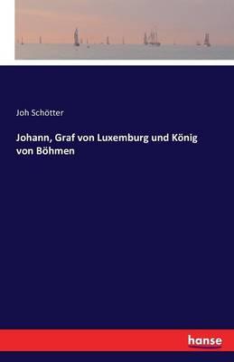 Johann, Graf Von Luxemburg Und Konig Von Bohmen (Paperback)