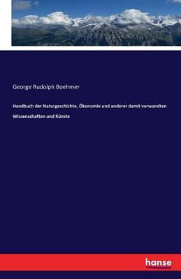 Handbuch Der Naturgeschichte, Okonomie Und Anderer Damit Verwandten Wissenschaften Und Kunste (Paperback)