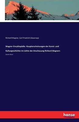 Wagner-Enzyklopadie. Haupterscheinungen Der Kunst- Und Kulturgeschichte Im Lichte Der Anschauung Richard Wagners (Paperback)