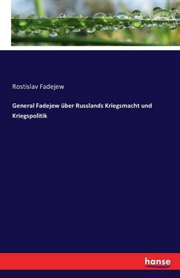 General Fadejew Uber Russlands Kriegsmacht Und Kriegspolitik (Paperback)