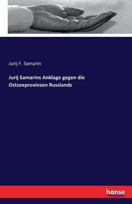 Jurij Samarins Anklage Gegen Die Ostseeprovinzen Russlands (Paperback)