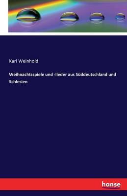 Weihnachtsspiele Und -Lieder Aus Suddeutschland Und Schlesien (Paperback)