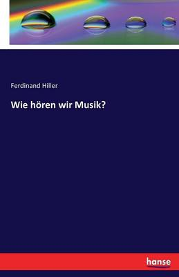 Wie Horen Wir Musik? (Paperback)