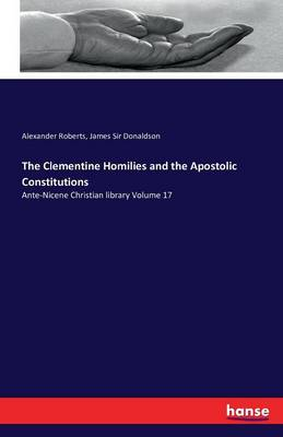 The Clementine Homilies and the Apostolic Constitutions (Paperback)